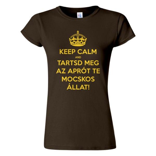 Női Keep Calm póló csoki színben - Tartsd meg az aprót te mocskos állat! Reszkessetek betörők