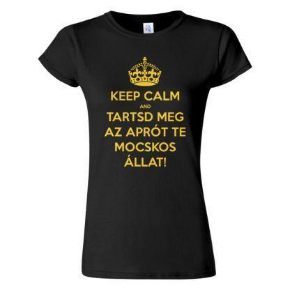 Női Keep Calm póló fekete színben - Tartsd meg az aprót te mocskos állat! Reszkessetek betörők