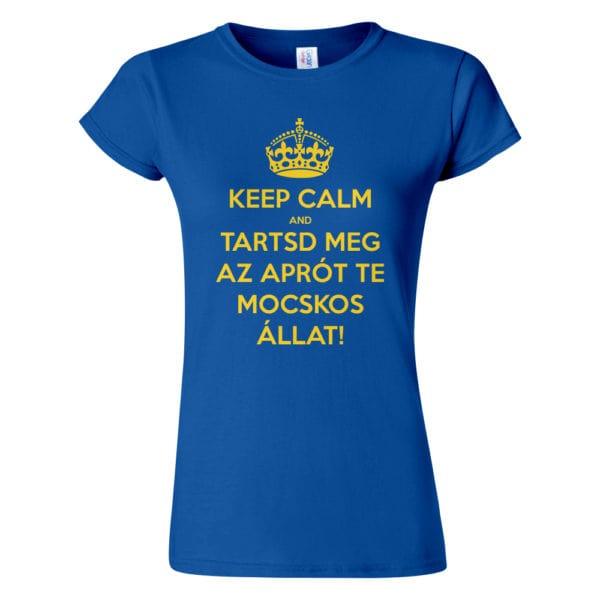 Női Keep Calm póló kék színben - Tartsd meg az aprót te mocskos állat! Reszkessetek betörők