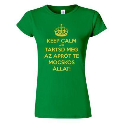 Női Keep Calm póló zöld színben - Tartsd meg az aprót te mocskos állat! Reszkessetek betörők