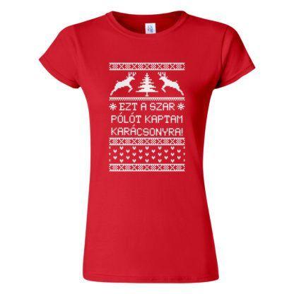 Női karácsonyi póló piros színben - Karácsonyi ajándékötlet: Ezt a szar pólót kaptam karácsonyra